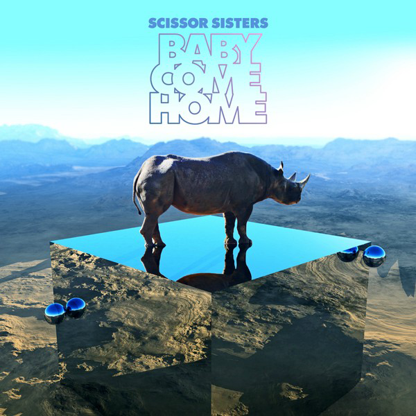 Baby Come Home - Scissor Sisters