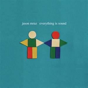 Everything Is Sound - Jason Mraz