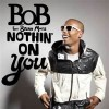 Nothing On You - B.o.B