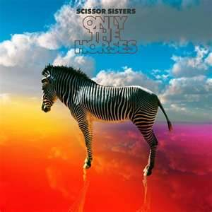 Only The Horses - Scissor Sisters