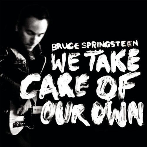 We Take Care Of Our Own - Bruce Springsteen