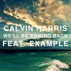We'll Be Coming Back - Calvin Harris