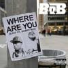Where Are You - B.o.B