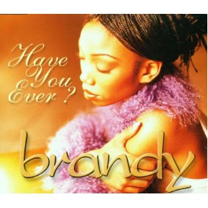 Have You Ever - Brandy