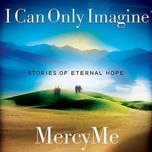 I Can Only Imagine - Mercy Me