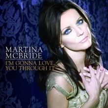 I'm Gonna Love You Through It - Martina McBride