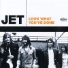 Look What You've Done - Jet
