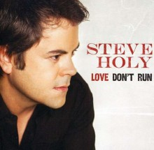 Love Don't Run - Steve Holy
