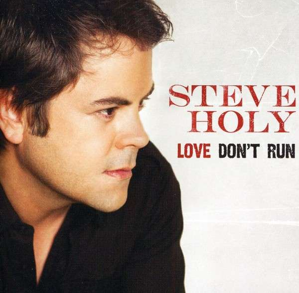 Love Don't Run - Steve Holy