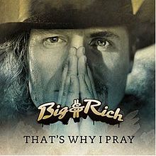 That's Why I Pray - Big & Rich