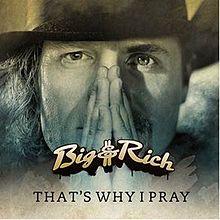 That's Why I Pray - Big & Rich