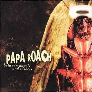 Between Angels and Insects - Papa Roach