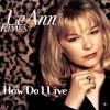 How Do I Live - Leann Rimes