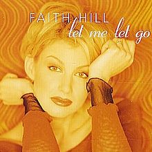 Let Me Let Go - Faith Hill