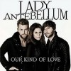 Our Kind of Love - Lady Antebellum