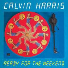 Ready For The Weekend - Calvin Harris