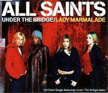 Under the Bridge/Lady Marmalade - All Saints