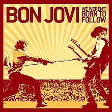 We Weren't Born to Follow - Bon Jovi