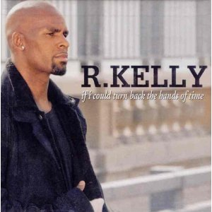 If I Could Turn Back The Hands Of Time - R.Kelly
