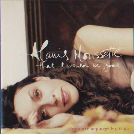 That I Would Be Good - Alanis Morisette