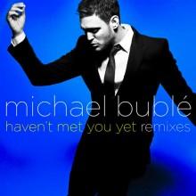 Haven't Met You Yet - Michael Bublé