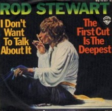 I Don't Want to Talk About It - Rod Stewart