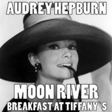 Moon River - Audrey Hepburn