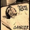 Cancer - My Chemical Romance