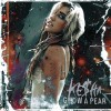 Grow A Pear - Kesha