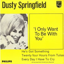 I Only Want To Be With You - Dusty Springfield