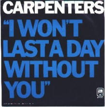 I Won't Last A Day Without You - The Carpenters
