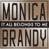 It All Belongs To Me - Brandy Monica