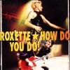 How Do You Do - Roxette