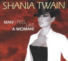 Man! I Feel Like a Woman! - Shania Twain