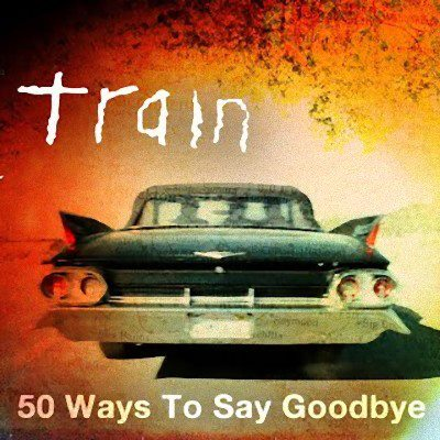 50 Ways to Say Goodbye - Train