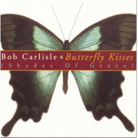 Butterfly Kisses - Bob Carlisle
