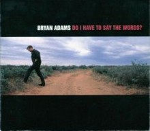 Do I Have to Say the Words? - Bryan Adams