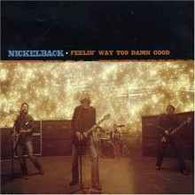 Feelin' Way Too Damn Good - Nickelback