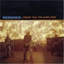 Feelin' Way Too Damn Good - Nickelback