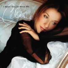 I Want You to Need Me - Celine Dion