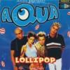 Lollipop (Candyman) - Aqua