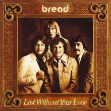 Lost Without Your Love - Bread