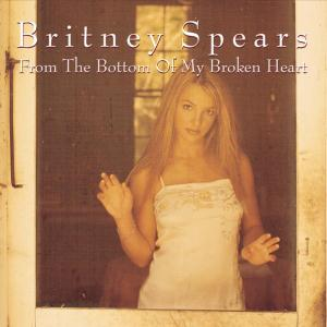 From the Bottom of My Broken Heart - Britney Spears