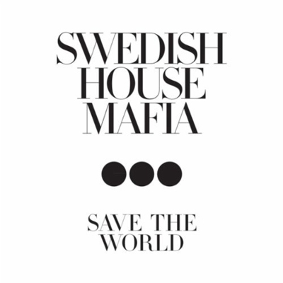 Save the World - Swedish House Mafia