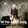 Till The World Ends - Britney Spears