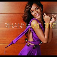 We Ride - Rihanna