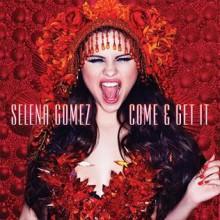 Come & Get It - Selena Gomez