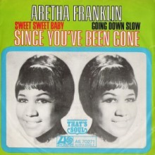 (Sweet Sweet Baby)Since You've Been Gone - Aretha Franklin