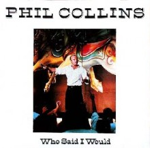 Who Said I Would - Phil Collins