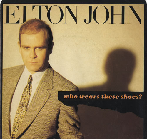 Who Wears These Shoes - Elton John